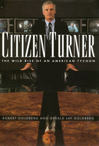 CITIZEN TURNER: THE WILD RISE OF AN AMERICAN TYCOON